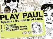 Play Paul Welcome Tijuana, Tekila Sexo Mariuana