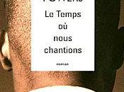 temps nous chantions Richard POWERS