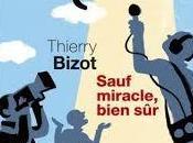 Sauf miracle bien sûr, Thierry Bizot