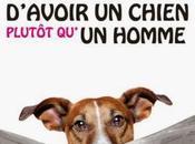 """Pour amoureux d'hier ceux demain, offrez-vous livre rigolo """"100 bonnes raisons d'avoir chien... plutôt qu'un homme femme"""