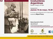 Costumbres argentinas prochaine exposition Museo Casa Carlos Gardel l'affiche]
