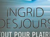 News Tout pour plaire Ingrid Desjours (Robert Laffont)