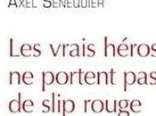 vrais héros portent slip rouge, d'Axel Sénéquier