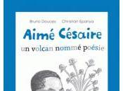 Aimé Césaire, volcan nommé poésie, Bruno Doucey
