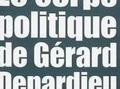 """""""Le corps politique Gérard Depardieu"""" Richard Millet"""