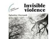 Invisible violence, Eglantine Lhernault