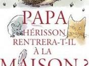 Papa Hérisson rentrera-t-il maison