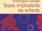 Soyez imprudents enfants Véronique Ovaldé