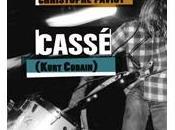 Cassé (Kurt Cobain), chronique d'un désastre inventé