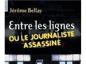 Entre lignes journaliste assassiné Jérôme Bellay