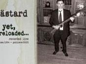 Bästard Yet, reloaded... Recorded live Roma/1994 Poitiers/2005
