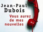 VOUS AUREZ NOUVELLES, Jean Paul DUBOIS