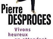 Vivons heureux attendant mort Pierre Desproges