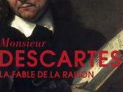 Monsieur Descartes, fable raison