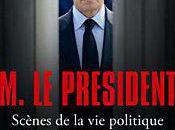 M.Le Président ,Scènes politique 2005-2011 Franz-Olivier Giesbert