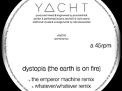 YACHT Dystopia (The Earth Fire) [The Emperor Machine Remix]
