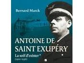 "Antoine Saint-Exupéry soif d'exister"" (1900-1936) Bernard Marck"