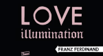 Franz Ferdinand Love Illumination