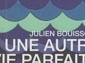 """""""Une autre parfaite"""" Julien Bouissoux"""