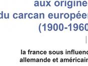 origines carcan européen (1900-1960) France sous influence allemande américaine