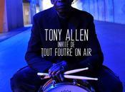 Tony Allen, invité exceptionnel Tout Foutre