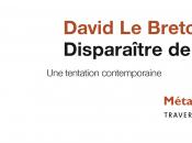 Vient paraître David Breton Disparaître soi; tentation contemporaine