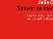 Vient paraître Julia Cagé Sauver médias; Capitalisme, financement participatif démocratie