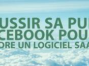 conseils pour réussir publicité Facebook vendre logiciel SaaS