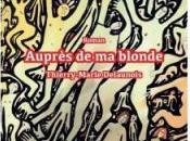 """""""Auprès blonde"""" Thierry-Marie Delaunois, Editions Chloé Lys, 2016"""