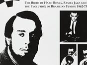 Bossa Jazz birth hard bossa, samba jazz evolution brazilian fusion (62-73)