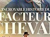 L'incroyable histoire facteur Cheval commentaire
